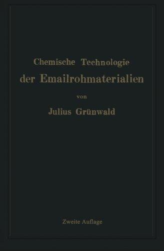 Chemische Technologie der Emailrohmaterialien: Für den Fabrikanten, Emailchemiker Emailtechniker usw (German Edition)