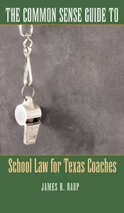 The Common Sense Guide to School Law for Texas Coaches