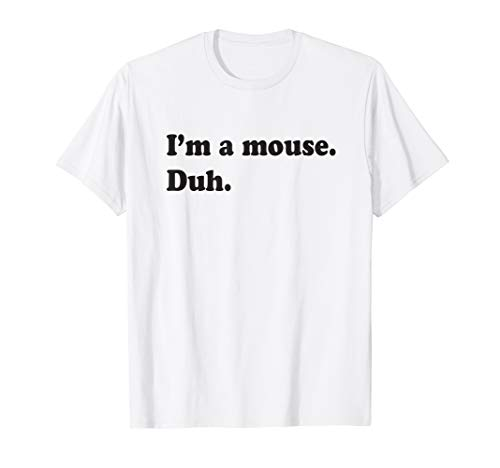 I'm A Mouse. Duh. Funny Halloween Quote T-Shirt