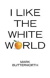 I Like the White World
