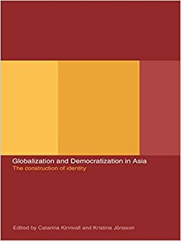 Globalization and Democratization in Asia: The Construction of Identity by Catarina Kinnvall (2002-02-05)