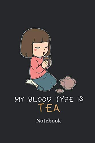 (My Blood Type Is Tea Notebook: Lined journal for tea, teahouse and teatime fans - paperback, diary gift for men, women and children)