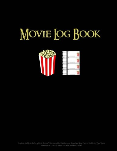 Movie Log Book: Notebook for Movie Buffs: A Movie Review/Video Journal for Film Lovers to Record and Keep Track of the Movies They Watch - 100 Pages - 8.5 x 11 A Perfect Gift Book For Movie Lovers (Movie Lovers)