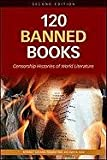 120 Banned Books: Censorship Histories of World Literature