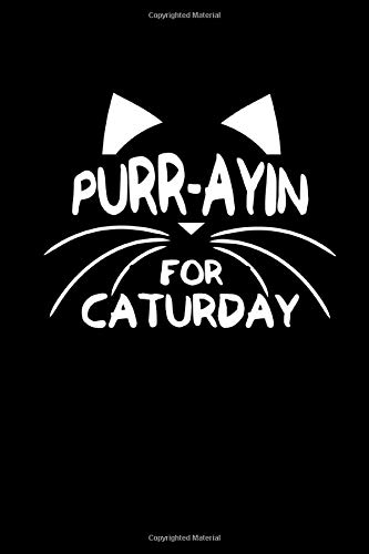 Purrayin For Caturday: This is a blank, lined journal that makes a perfect Cat Lover's gift for men or women. It's 6x9 with 120 pages, a convenient size to write things in.