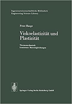 Book Viskoelastizität und Plastizität: Thermomechanisch konsistente Materialgleichungen (Ingenieurwissenschaftliche Bibliothek Engineering Science Library) (German Edition)