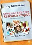 Doing Your Early Research Project : A Step-by-Step Guide, Roberts-Holmes, Guy, 1849205191