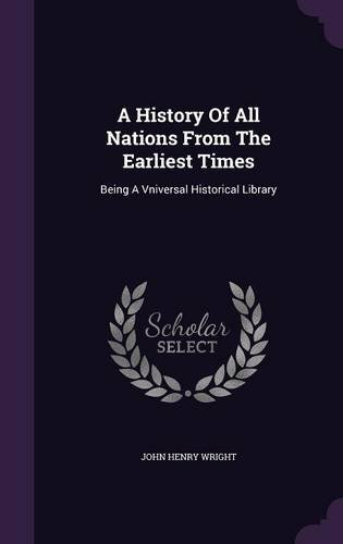 A History Of All Nations From The Earliest Times: Being A Vniversal Historical Library ebook