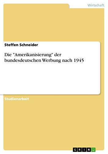 """Die """"Amerikanisierung"""" der bundesdeutschen Werbung nach 1945 (German Edition)"""