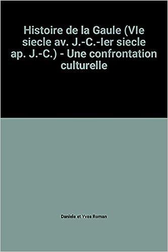 Livres Histoire de la Gaule (VIe siecle av. J.-C.-Ier siecle ap. J.-C.) - Une confrontation culturelle pdf ebook