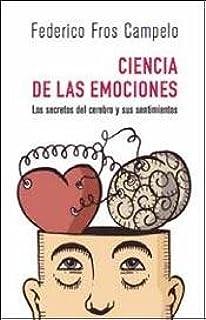 Ciencia De Las Emociones: Los Secretos Del Cerebro Y Sus Sentimientos