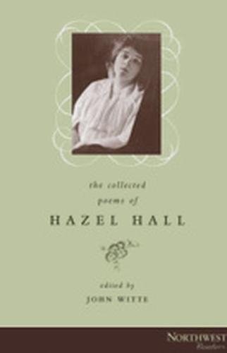 - The Collected Poems of Hazel Hall;Northwest Readers