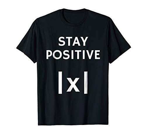 Funny Math Shirt - Absolute Value Stay Positive T-Shirt