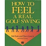 How to Feel a Real Golf Swing, Bob Toski and Davis Love, 039456121X