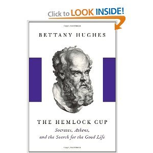 Bettany Hughes'sThe Hemlock Cup: Socrates, Athens and the Search for the Good Life [Hardcover](2010)