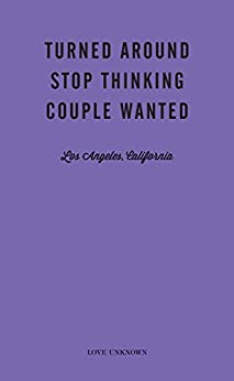 Turned Around, Stop Thinking, Couple Wanted: Love Unknown – Los Angeles, California by [Waller, Angie]