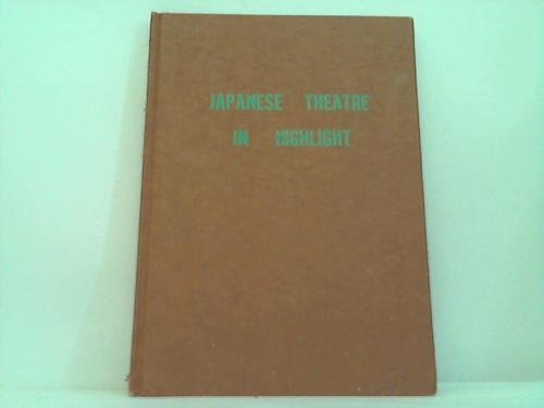 Japanese Theatre in Highlight A Pictorial Commentary: Noh, Bunraku, Kabuki