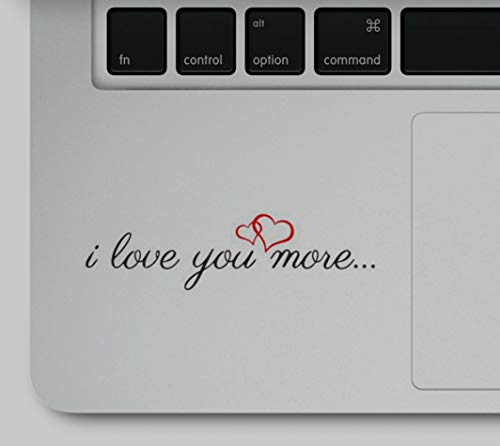 I Love You More Motivational Life Love Quote Clear Vinyl Printed Decal Sticker for Laptop Compatible with All MacBook Pro, Air Retina Models