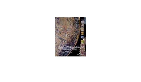 Los setenta grandes inventos y descubrimientos del mundo antiguo: Varios: 9788498014327: Amazon.com: Books