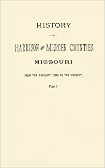 History of Harrison and Mercer Counties Missouri From the Earliest Time to the Present