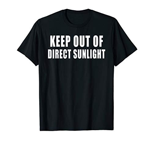 Keep Out of Direct Sunlight Funny Sarcastic Novelty T-Shirt