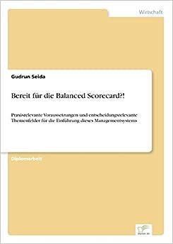 Book Bereit für die Balanced Scorecard?!: Praxisrelevante Voraussetzungen und entscheidungsrelevante Themenfelder für die Einführung dieses Managementsystems