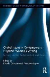 Global Issues in Contemporary Hispanic Women's Writing: Shaping Gender, the Environment, and Politics (Routledge Studies