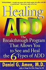 Healing ADD: The Breakthrough Program That Allows You to See and Heal the 6 Types of ADD (Healing Add At Home In 30 Days)