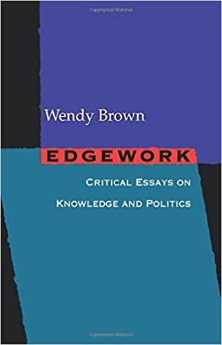 edgework critical essays on knowledge and politics wendy brown edgework critical essays on knowledge and politics wendy brown 9780691123615 com books
