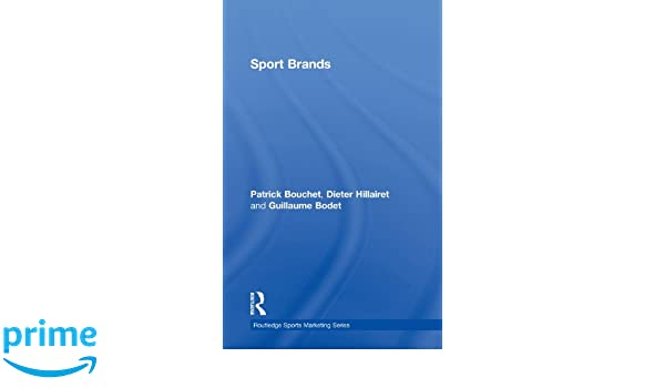amazoncom sport brands routledge sports marketing 9780415532846 patrick bouchet dieter hillairet guillaume bodet books