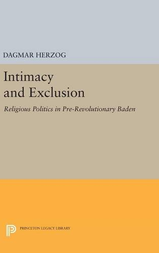 Download Intimacy and Exclusion: Religious Politics in Pre-Revolutionary Baden (Princeton Studies in Culture/Power/History) ebook