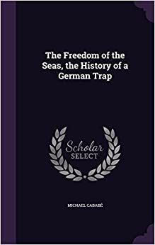 The Freedom of the Seas, the History of a German Trap