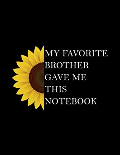 My Favorite Brother Gave Me This Book Funny Notebook Gift For Brother Brother In Law Or Step From Sis For Christmas Birthday 8 5 11 Black Cover 120 Pages For Writing Creations Mh Creations