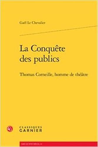 Livre La conquête des publics : Thomas Corneille, homme de théâtre pdf, epub ebook