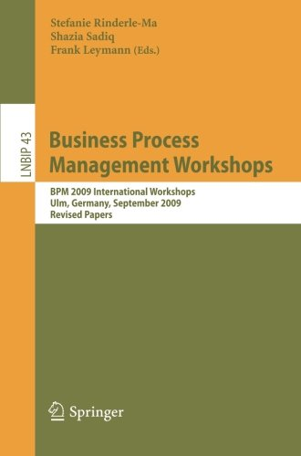 Business Process Management Workshops: BPM 2009 International Workshops, Ulm, Germany, September 7, 2009, Revised Papers (Lecture Notes in Business Information Processing) by Springer