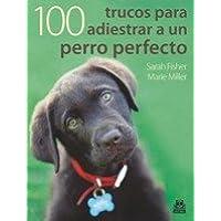 Cien trucos para adiestrar aq un perro perfecto