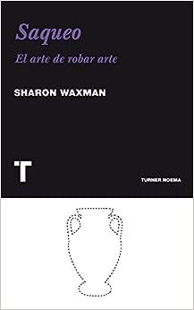 Saqueo: El Arte De Robar Arte por Sharon Waxman epub