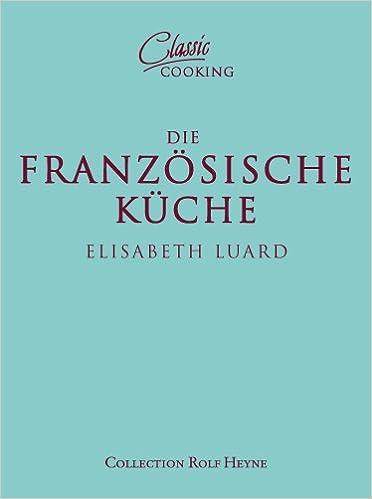 Classic Cooking: Französische Küche: Amazon.de: Elisabeth Luard ... | {Französische küche froschschenkel 14}