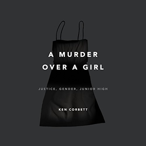 A Murder over a Girl: Justice, Gender, Junior High by Random House Audio