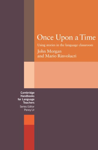 Once upon a Time: Using Stories in the Language Classroom (Cambridge Handbooks for Language Teachers)