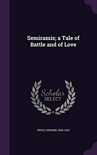 Semiramis; A Tale of Battle and of Love