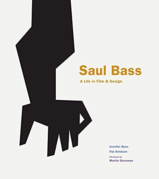 Saul Bass. A Life In Film And Design: A Life in Film & Design ...
