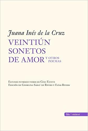 Veintiún Sonetos De Amor Y Otros Poemas Juana Inés De La