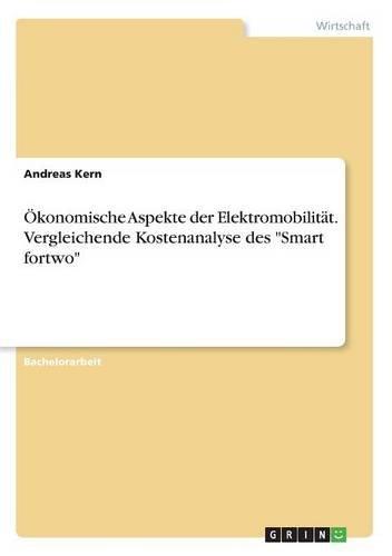 okonomische-aspekte-der-elektromobilitat-vergleichende-kostenanalyse-des-smart-fortwo-german-edition