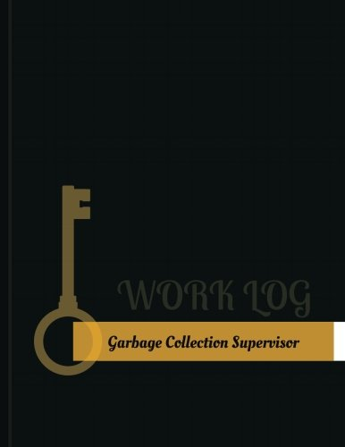 Garbage-Collection Supervisor Work Log: Work Journal, Work Diary, Log - 131 pages, 8.5 x 11 inches (Key Work Logs/Work Log) (Management Waste Collection Garbage)