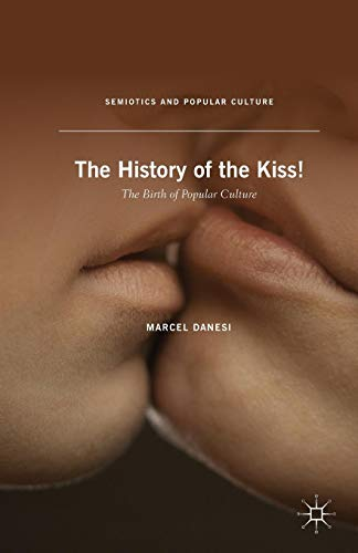 The History of the Kiss!: The Birth of Popular Culture (Semiotics and Popular Culture)