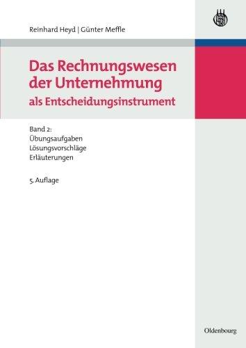 Das Rechnungswesen der Unternehmung als Entscheidungsinstrument: Band 2: Übungsaufgaben, Lösungsvorschläge und Erläuterungen