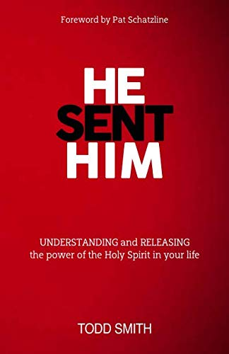 HE SENT HIM: UNDERSTANDING and RELEASING the power of the Holy Spirit in your life