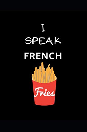 I Speak French Fries: Funny Writing 120 pages Notebook Journal -  Small Lined  (6