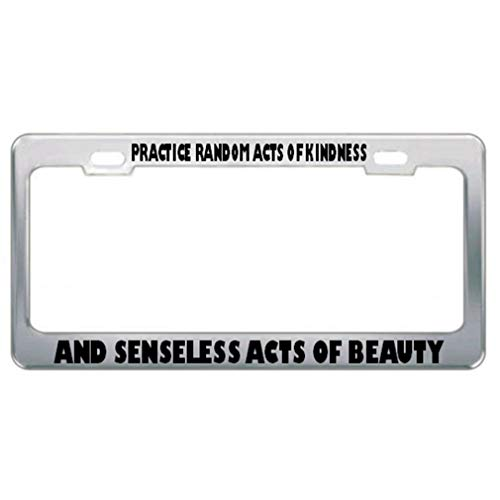 Speedy Pros Metal License Plate Frame Practice Random Acts of Kindness and Senseless Beauty Chrome 2 Holes (One Random Act Of Kindness A Day)
